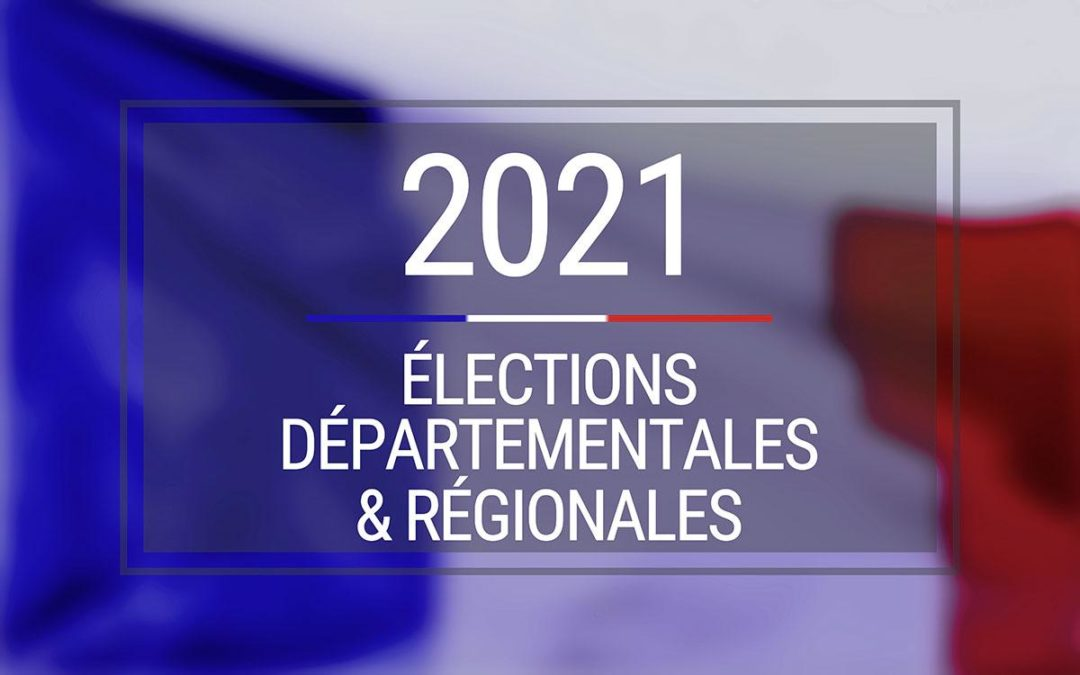 ELECTIONS des 20 et 27 JUIN : départementales et régionales